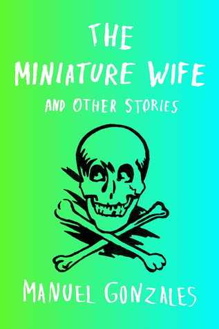 The-Miniature-Wife-and-Other-Stories-Manuel-Gonzales