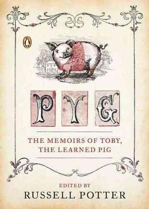 REVIEW  |  Pyg: The Memoirs of Toby, the Learned Pig   Edited by Russell Potter